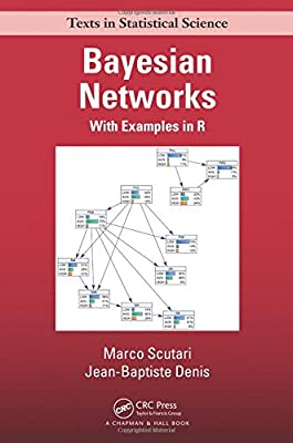 Bayesian Networks: With Examples in R (Chapman & Hall/CRC Texts in Statistical Science)