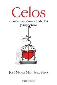 Celos: Claves para comprenderlos y superarlos (Spanish Edition) by José María Martínez Selva