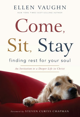 Come, Sit, Stay: Finding Rest for Your Soul, An Invitation to Deeper Life in Christ