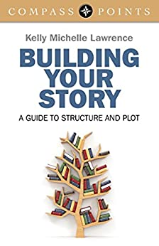Compass Points - Building Your Story: A Guide to Structure and Plot by [Lawrence, Kelly]