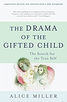 The Drama of the Gifted Child: The Search for the True Self, Third Edition by [Miller, Alice]