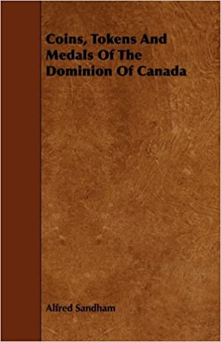 Read online Coins, Tokens and Medals of the Dominion of Canada PDF, azw (Kindle), ePub, doc, mobi