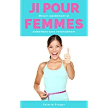 Jeûne Intermittent pour Femmes: mincir rapidement et sainement sans renoncement (intermittent fasting) (French Edition)