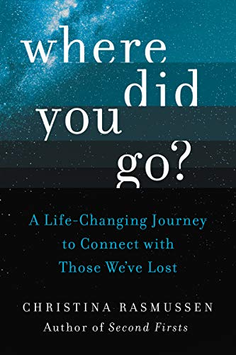 Where Did You Go?: A Life-Changing Journey to Connect with Those We've Lost -