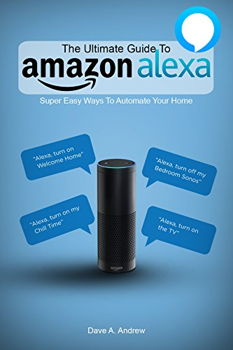 The Ultimate Guide To Amazon Alexa: How You Can Get the Most Out of your Personal Assistant (Echo, Second Generation Echo Show, Look, Plus, Spot, ... App, Alexa Dot, Alexa Tips, App (English Edition)