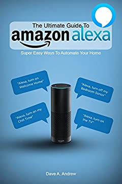 Amazon Alexa: Ultimate User Guide, Tips and Tricks on How You Can Get the Most Out of your Personal Assistant (Echo, Second Generation Echo Show, Look, Plus, Spot, ... App, Alexa Dot, Alexa Tips, App