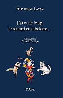 J'ai vu le loup, le renard et la belette..., Layaz, Alphonse