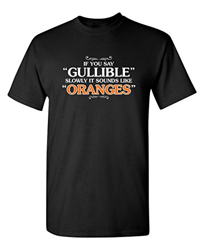 - If You Say Gullable Slowly Novelty Adult Humor Sarcastic Mens Very Funny T Shirt M Black