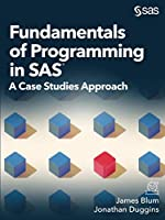 Fundamentals of Programming in SAS: A Case Studies Approach Front Cover