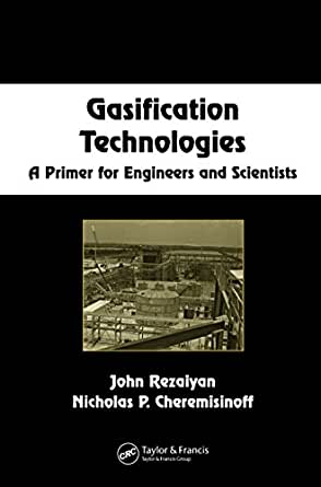 Gasification Technologies: A Primer for Engineers and Scientists (Chemical Industries), John ...