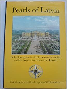 Pearls of Latvia: Full Colour Guide to 40 of the Most Beautiful Castles Palaces and Manors in Latvia