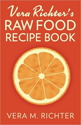 Vera richters raw food recipe book the original raw food recipes vera richters raw food recipe book the original raw food recipes from the original raw food restaurant amazon vera m richter 9781535240529 forumfinder Gallery