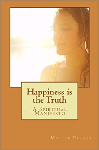 Book Happiness is the Truth: A Spiritual Manifesto