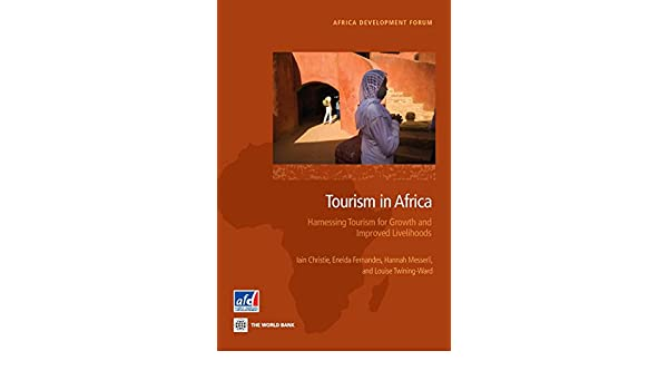Tourism in africa harnessing tourism for growth and improved tourism in africa harnessing tourism for growth and improved livelihoods africa development forum iain christie eneida fernandes hannah messerli sciox Image collections