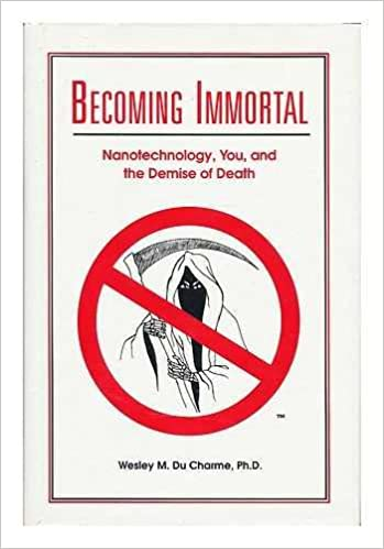 Becoming Immortal: Nanotechnology, You, and the Demise of Death