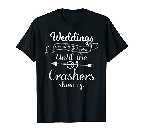 Weddings Are Boring Until The Crashers Show Up T-Shirt (Double Bride Wedding Cake Toppers)