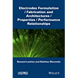 Electrodes Formulation: Fabrication and Architectures/Properties/Performance Relationships (Iste)
