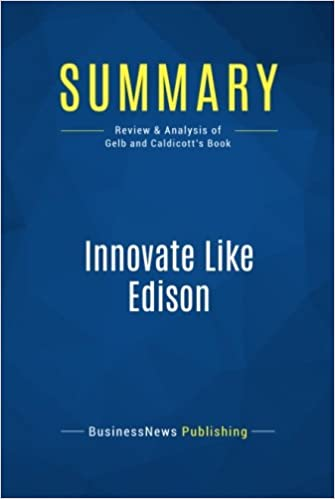 Summary: Innovate Like Edison: Review and Analysis of Gelb and Caldicotts Book