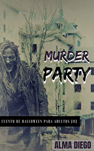 Murder Party: Cuento de Halloween para adultos (II) (Cuentos de Halloween para adultos nº 2) (Spanish Edition) -