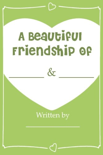 Journal Friends (A Beautiful Friendship - Fill In Journal Book For Your Best Friend: Why you're my Bestie (Perfect gift for your BFF))
