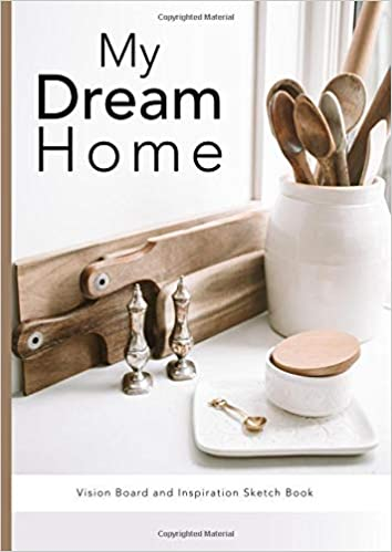 My Dream Home: A Vision Board and Inspiration Sketch Book ...