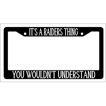 It s A Raiders Thing You Wouldn t Understand High Quality Black Plastic License  Plate Frame 73e017c9c2