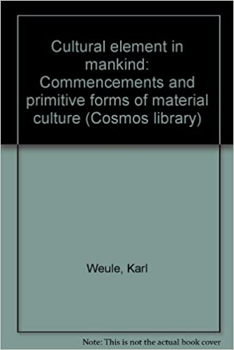 Cultural Element In Mankind Commencements And Primitive Forms Of Material Culture Cosmos Li Ry Hardcover 1923