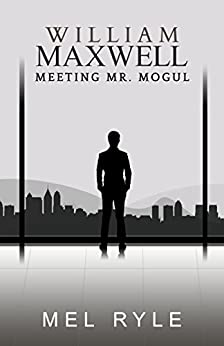 William Maxwell: A Meeting Mr. Mogul Bonus Book by [Ryle, Mel]