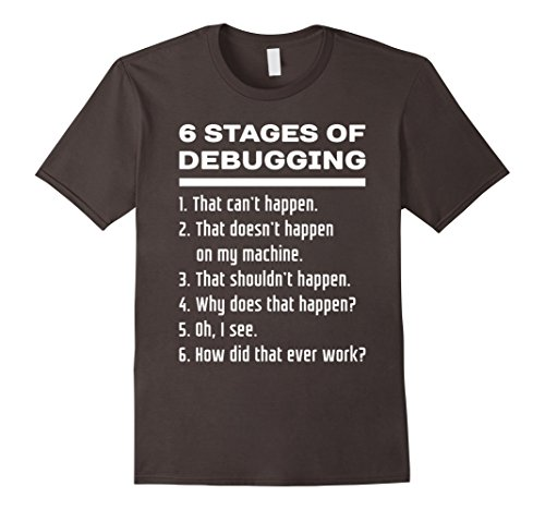 Mens 6 Stages of Debugging - Computer Programmer Shirt White Text Medium Asphalt