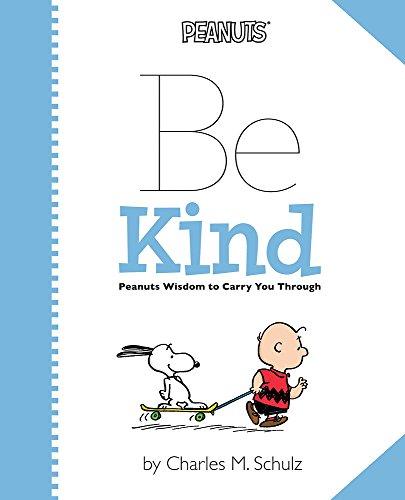 Peanuts: Be Kind: Peanuts Wisdom to Carry You (New Peanuts)