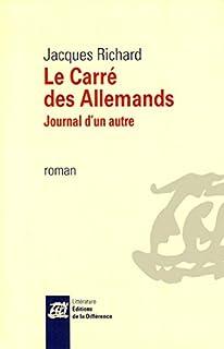 Le carré des Allemands : journal d'un autre, Richard, Jacques