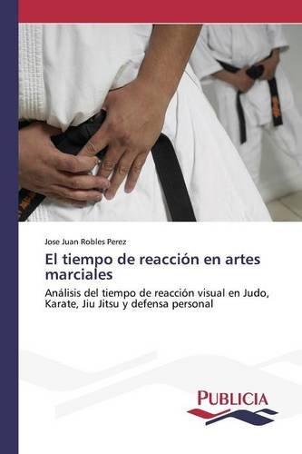 Descargar Libro El Tiempo De Reacción En Artes Marciales Robles Pérez José Juan