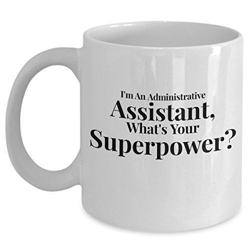 Im An Administrative Assistant Whats Your Superpower Funny Coffee Mug - Admin Office Professional Gifts Day Cute Sarcastic Sarcasm Gift For Coworker Employee Appreciation Tea Cup Mugs