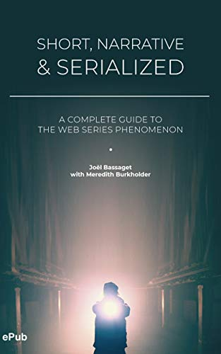 Short, Narrative & Serialized: A complete guide to the web series phenomenon por Joel Bassaget