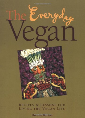 The Everyday Vegan: Recipes & Lessons for Living the Vegan Life -