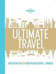 Lonely Planet's Ultimate Travel: Our List of the 500 Best Places to See... Ranked (English Edit