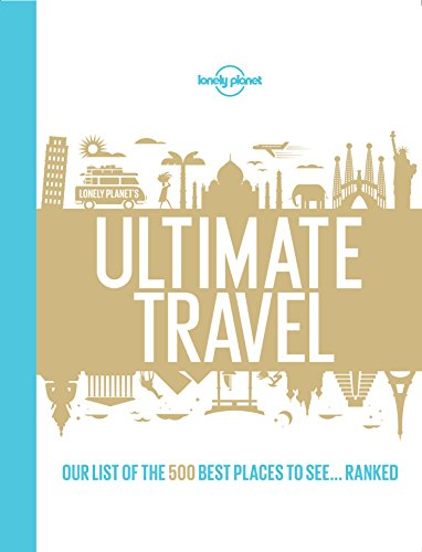 Lonely Planet's Ultimate Travel: Our List of the 500 Best Places to See... Ranked cover