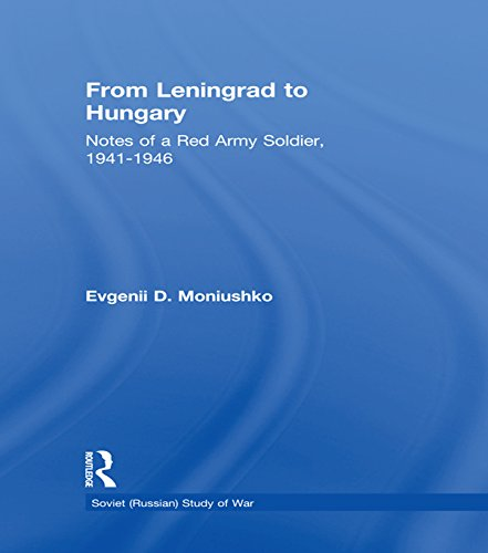 From Leningrad to Hungary: Notes of a Red Army Soldier, 1941-1946 (Soviet (Russian) Study of (Hungary Note)