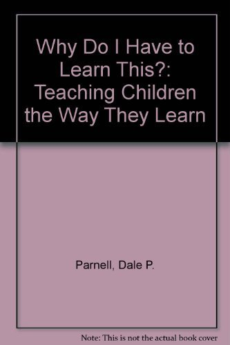 Why Do I Have to Learn This?: Teaching Children the Way They Learn (Why Do I Do This)