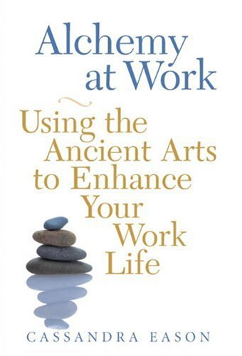 Download Alchemy at Work: Using the Ancient Arts to Enhance Your Work Life pdf epub