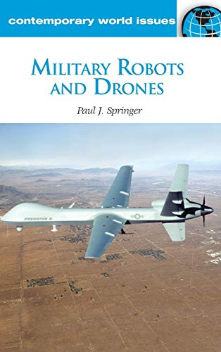 Military Robots and Drones: A Reference Handbook (Contemporary World Issues)