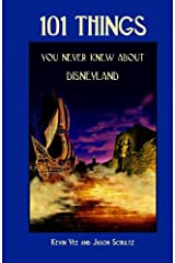 101 Things You Never Knew About Disneyland: An Unauthorized Look At The Little Touches And Inside Jokes Paperback