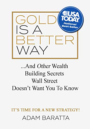 Gold Is A Better Way: And Other Wealth Building Secrets Wall Street Doesn't Want You To Know (How To Buy Silver)