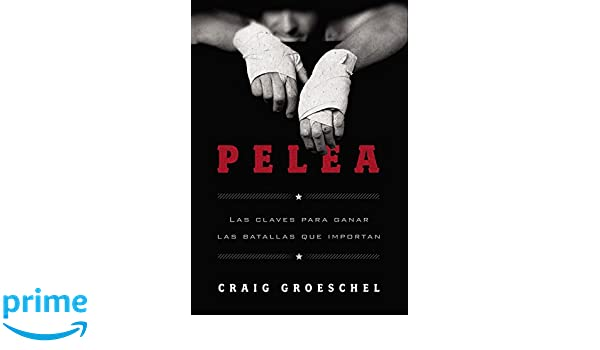 Pelea: Las Claves Para Ganar Las Batallas Que Importan: Amazon.es: Craig Groeschel: Libros