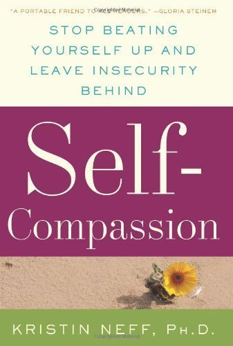Self-Compassion: Stop Beating Yourself Up and Leave Insecurity Behind 1st (first) Edition by Neff, Kristin published by William Morrow (2011)