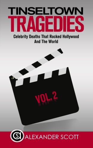 Tinseltown Tragedies: Celebrity Deaths That Rocked Hollywood And The World Vol.2