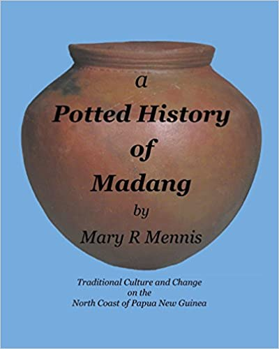A Potted History of Madang: Traditional Culture and Change on the North Coast of Papua New Guinea