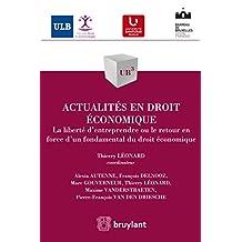 Actualités en droit économique: La liberté d'entreprendre ou le retour en force d'un fondamental du droit économique (UB3) (French Edition)