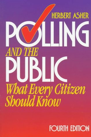 Polling and the Public: What Every Citizen Should Know Herbert Asher