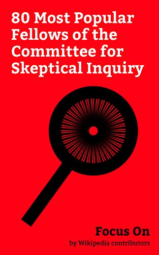 Focus On: 80 Most Popular Fellows of the Committee for Skeptical Inquiry: Bill Nye, Neil deGrasse Tyson, Richard Dawkins, B. F. Skinner, Daniel Dennett, ... Lawrence M. Krauss, Stephen Jay Gould, etc.